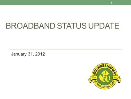 BROADBAND STATUS UPDATE January 31, 2012 1. County-Wide Broadband Study Long-standing need in the County for better telecommunications services Coverage,