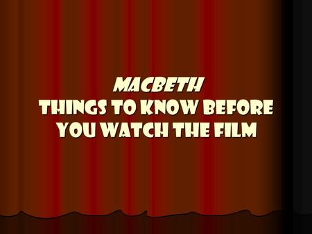 Macbeth Things to Know Before You Watch the Film.