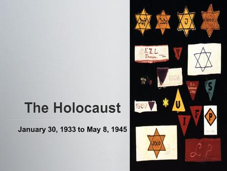 January 30, 1933 to May 8, 1945. H olocaust: an act of mass destruction and loss of life (especially in war or by fire); a completely burned sacrifice""