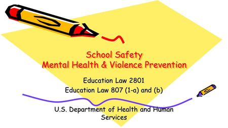 School Safety Mental Health & Violence Prevention Education Law 2801 Education Law 807 (1-a) and (b) U.S. Department of Health and Human Services.