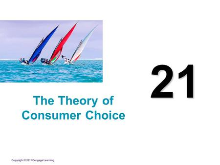 Copyright © 2011 Cengage Learning 21 The Theory of Consumer Choice.
