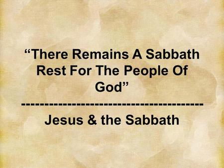 """There Remains A Sabbath Rest For The People Of God"" ---------------------------------------- Jesus & the Sabbath."