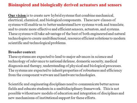 Bioinspired and biologically derived actuators and sensors Our vision is to create new hybrid systems that combine mechanical, electrical, chemical, and.