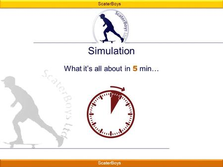 ScaterBoys Simulation What it's all about in 5 min… ____________ _______ _________.