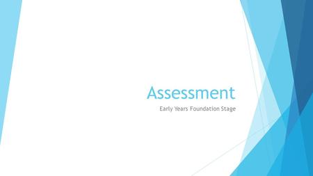 Assessment Early Years Foundation Stage. Assessment  On-going throughout the year  Evidence of independent application of skills and knowledge  May.