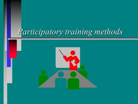 Participatory training methods. Introduction Objective: At the end of the session the participants will be familiar with participatory training techniques.