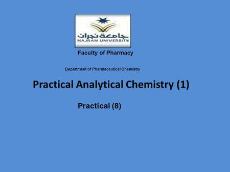 Practical Analytical Chemistry (1) Practical (8) Faculty of Pharmacy Department of Pharmaceutical Chemistry.