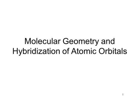 1 Molecular Geometry and Hybridization of Atomic Orbitals.