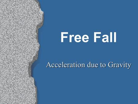 Free Fall Acceleration due to Gravity. Free Fall l What causes things to fall? l How fast do things fall? l How far do things fall in a given time?