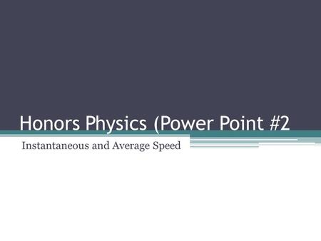 Honors Physics (Power Point #2 Instantaneous and Average Speed.