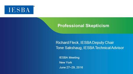 Page 1 | Proprietary and Copyrighted Information Professional Skepticism Richard Fleck, IESBA Deputy Chair Tone Sakshaug, IESBA Technical Advisor IESBA.
