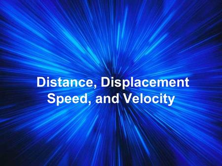 Distance, Displacement Speed, and Velocity Frame of Reference - In order to measure the distance of an object we must use a frame of reference. Point.