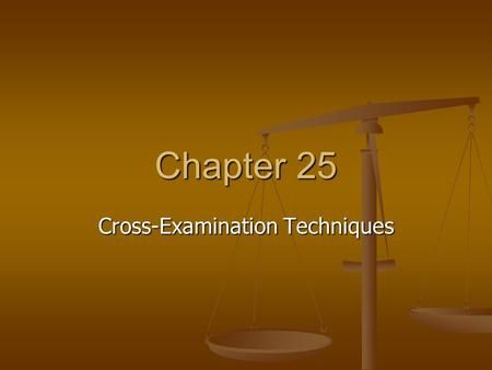 Chapter 25 Cross-Examination Techniques. Purposes of Cross-Examination Clarify arguments Clarify arguments Point out misinterpretations Point out misinterpretations.