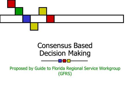 Consensus Based Decision Making Proposed by Guide to Florida Regional Service Workgroup (GFRS)
