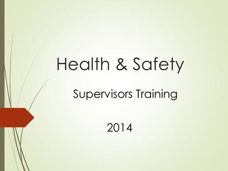 Health & Safety Supervisors Training 2014. Training Objectives 1.Your Duties as a Supervisor 2.[Parish] H & S Policy and Procedures 3.Rights of Employees.
