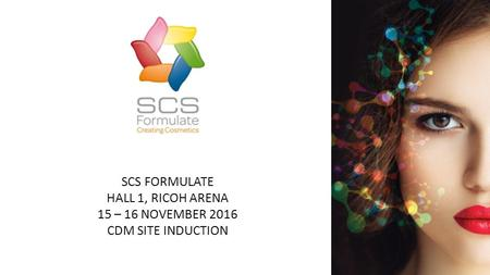 CDM Site Induction SCS FORMULATE HALL 1, RICOH ARENA 15 – 16 NOVEMBER 2016 CDM SITE INDUCTION.