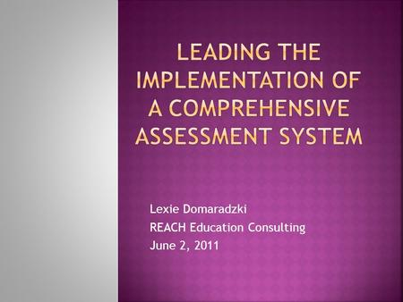 Lexie Domaradzki REACH Education Consulting June 2, 2011.