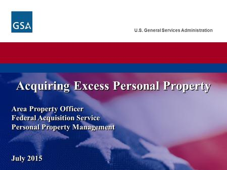 U.S. General Services Administration Acquiring Excess Personal Property Area Property Officer Federal Acquisition Service Personal Property Management.