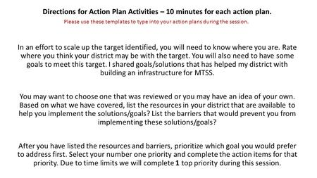 Directions for Action Plan Activities – 10 minutes for each action plan. In an effort to scale up the target identified, you will need to know where you.