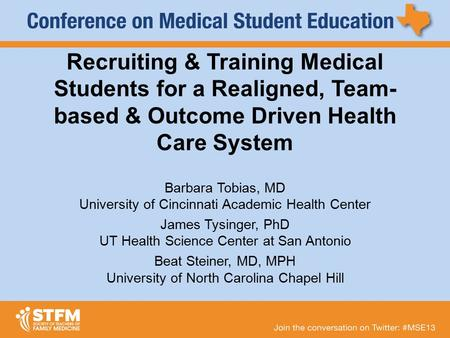 Recruiting & Training Medical Students for a Realigned, Team- based & Outcome Driven Health Care System Barbara Tobias, MD University of Cincinnati Academic.