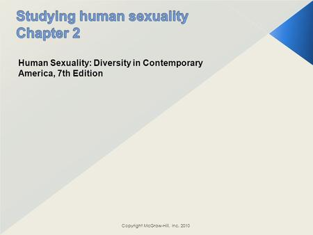 Human Sexuality: Diversity in Contemporary America, 7th Edition Copyright McGraw-Hill, Inc. 2010.