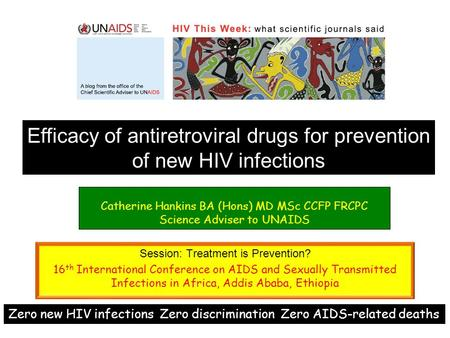 Session: Treatment is Prevention? 16 th International Conference on AIDS and Sexually Transmitted Infections in Africa, Addis Ababa, Ethiopia Catherine.