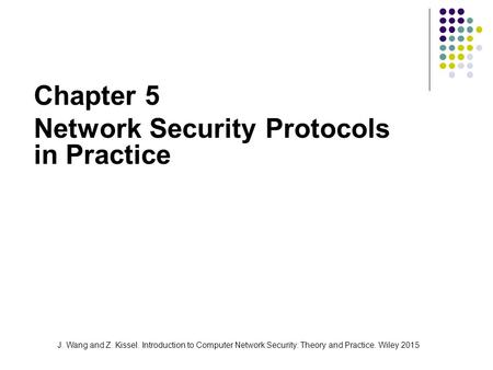 J. Wang and Z. Kissel. Introduction to Computer Network Security: Theory and Practice. Wiley 2015 Chapter 5 Network Security Protocols in Practice.