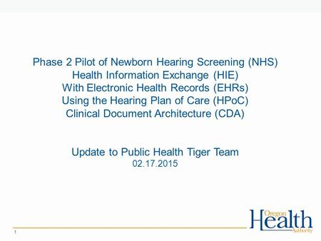 1 Phase 2 Pilot of Newborn Hearing Screening (NHS) Health Information Exchange (HIE) With Electronic Health Records (EHRs) Using the Hearing Plan of Care.