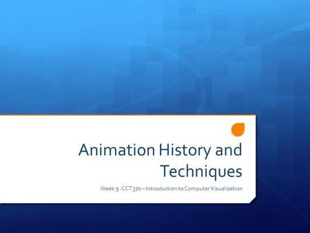 Animation History and Techniques Week 9 :CCT370 – Introduction to Computer Visualization.