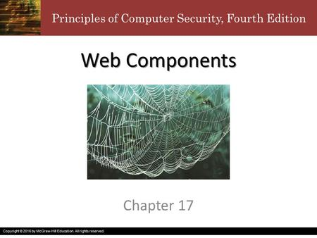 Principles of Computer Security, Fourth Edition Copyright © 2016 by McGraw-Hill Education. All rights reserved. Web Components Chapter 17.
