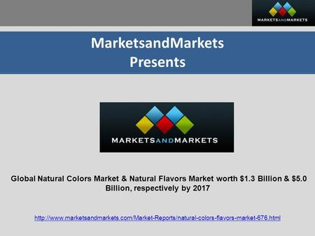 MarketsandMarkets Presents Global Natural Colors Market & Natural Flavors Market worth $1.3 Billion & $5.0 Billion, respectively by 2017