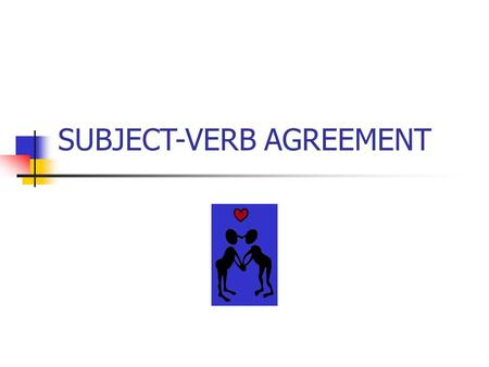 SUBJECT-VERB AGREEMENT. EVERY VERB MUST AGREE WITH ITS SUBJECT Singular Subject Plural Verb Plural Subject Singular Verb.