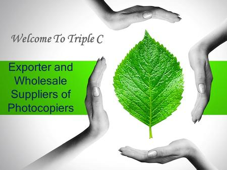 Exporter and Wholesale Suppliers of Photocopiers Welcome To Triple C.