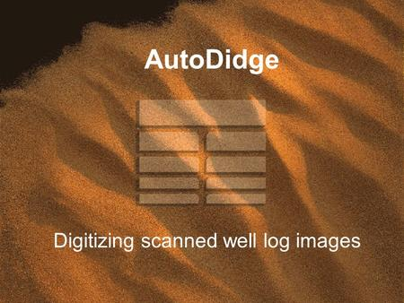 AutoDidge Digitizing scanned well log images. Autodidge AUTODIDGE is a program that allows you to digitize scanned well log images to capture curve data.