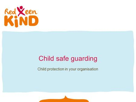 Child safe guarding Child protection in your organisation.