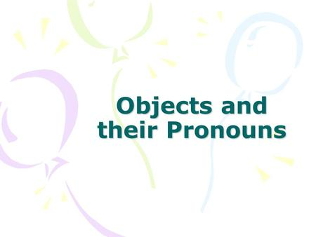 Objects and their Pronouns. Direct Objects Direct objects receive the action of the verb and answer the questions who or what (plus the verb)? Rodrigo.