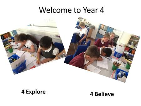 Welcome to Year 4 4 Explore 4 Believe. The Year 4 Team
