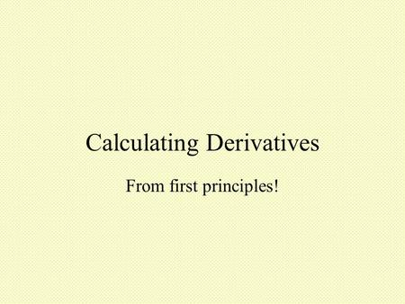 Calculating Derivatives From first principles!. 2.1 The Derivative as a Limit See the gsp demo demodemo Let P be any point on the graph of the function.
