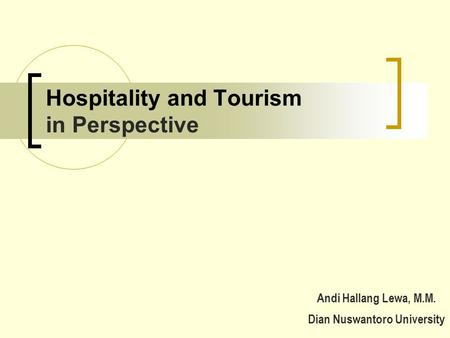 Hospitality and Tourism in Perspective Andi Hallang Lewa, M.M. Dian Nuswantoro University.