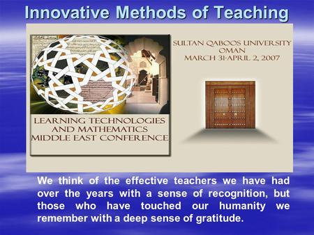 Innovative Methods of Teaching We think of the effective teachers we have had over the years with a sense of recognition, but those who have touched our.