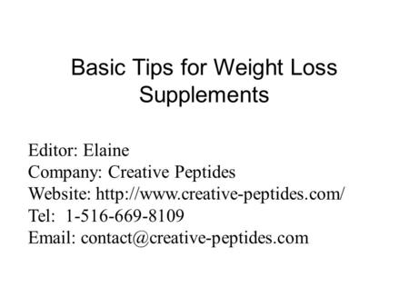 Basic Tips for Weight Loss Supplements Editor Reference: http://www.creative-peptides.com/product/leuprolide-acetate-item-10-101-22-68.html