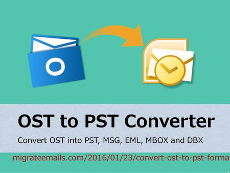 OST to PST Converter Convert OST into PST, MSG, EML, MBOX and DBX migrate s.com/2016/01/23/convert-ost-to-pst-format.
