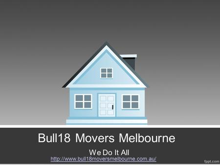 Bull18 Movers Melbourne We Do It All