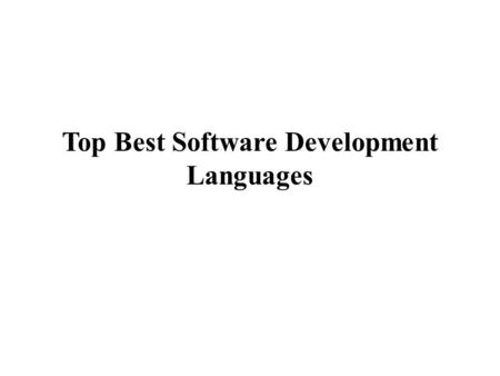 Top Best Software Development Languages. Microsoft Technologies Microsoft Technology, a fundamental web application plays the role of a multipurpose tool.