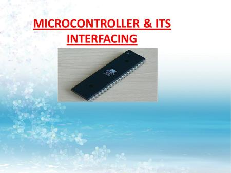 MICROCONTROLLER & ITS INTERFACING. Topics of Discussion:  Microprocessor  Definition  Working  Microprocessor & Human Behaviour  Microcontroller.