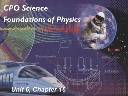 Unit 6, Chapter 16 CPO Science Foundations of Physics.