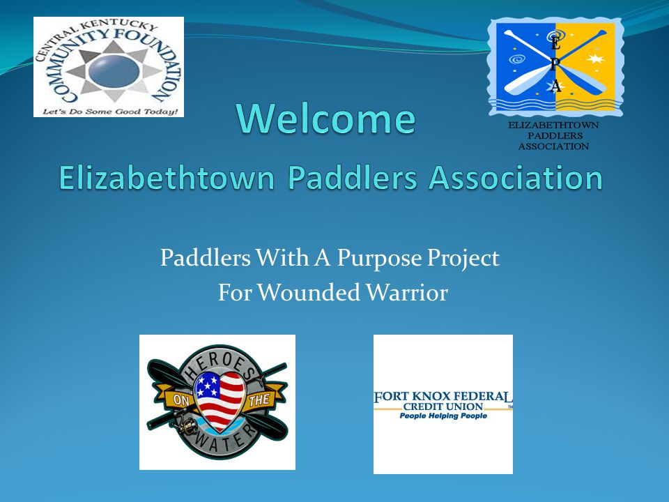 Paddlers With A Purpose A Division of the Elizabethtown Paddlers Association Our Vision: To work in tandem with community organizations to promote, organize and improve recreational paddling activities for ALL members of our community.