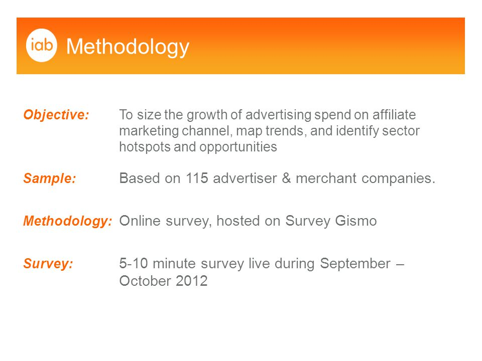 Quick summary 100% of advertisers survey expect their online revenues to grow in 2013, with 44% estimating revenue increases of between 11-25% Affiliate marketing spend share is increasing and the survey show a 45% uplift in the number of advertisers spending more than 31% of their online marketing budgets in the affiliate channel More than a quarter of the advertisers surveyed (28%) are running seasoned affiliate programmes that are 6 or more years old The channel continues to grow rapidly: advertisers with new affiliate programmes set up during the last year, accounted for 23% of respondents.