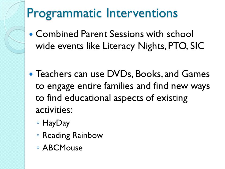 Programmatic Interventions District-wide support for family literacy program and Common Core integration Using discounted books from FirstBook.org and TheReadingWarehouse.com as Parent Incentives and Literacy Session materialsFirstBook.orgTheReadingWarehouse.com CorePlanner.com will track common core standards taught to parents in Literacy Sessions CorePlanner.com