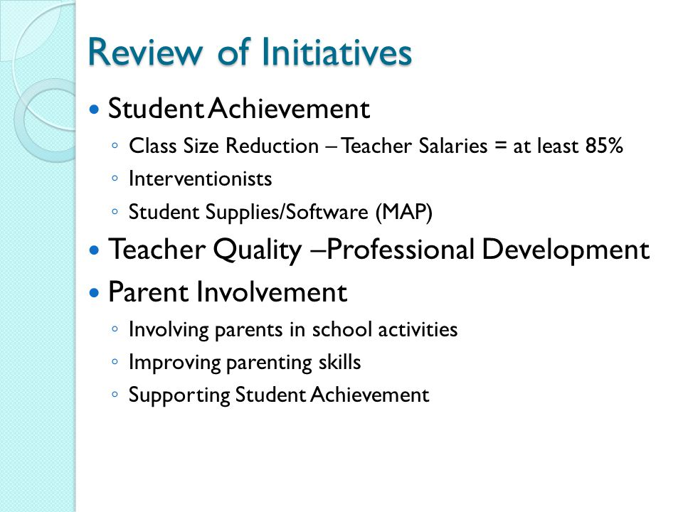 Input from stakeholders Parent Survey results ◦ 2009 surveys returned ◦ #1 – Motivating children ◦ #2 – Teaching reading and math (common core, increasing rigor) ◦ #3 – Bullying